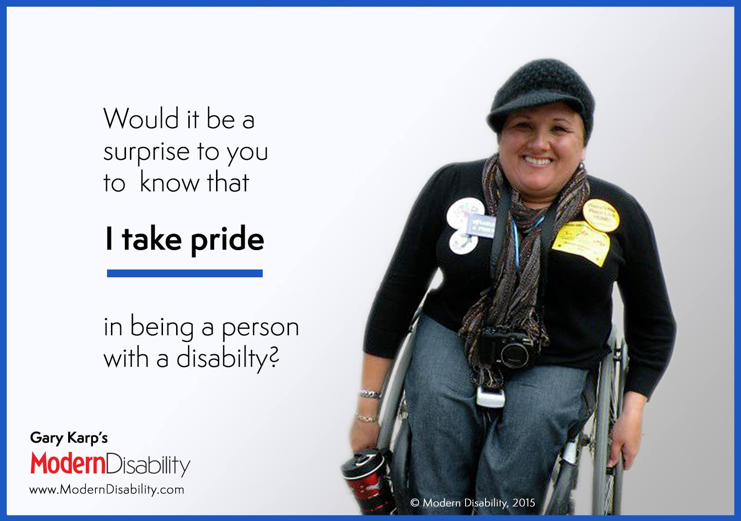 "A smiling woman in a manual wheelchair, ""Would it surprise you to know that I take pride in being a person with a disability?"""
