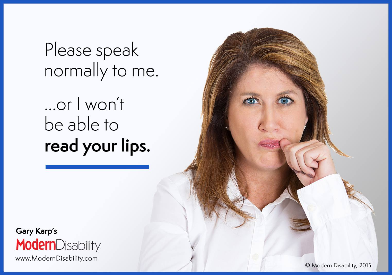 "Photo of a woman with an expression of curiosity, and the text, ""Please speak normally to me, or I won't be able to read your lips."""
