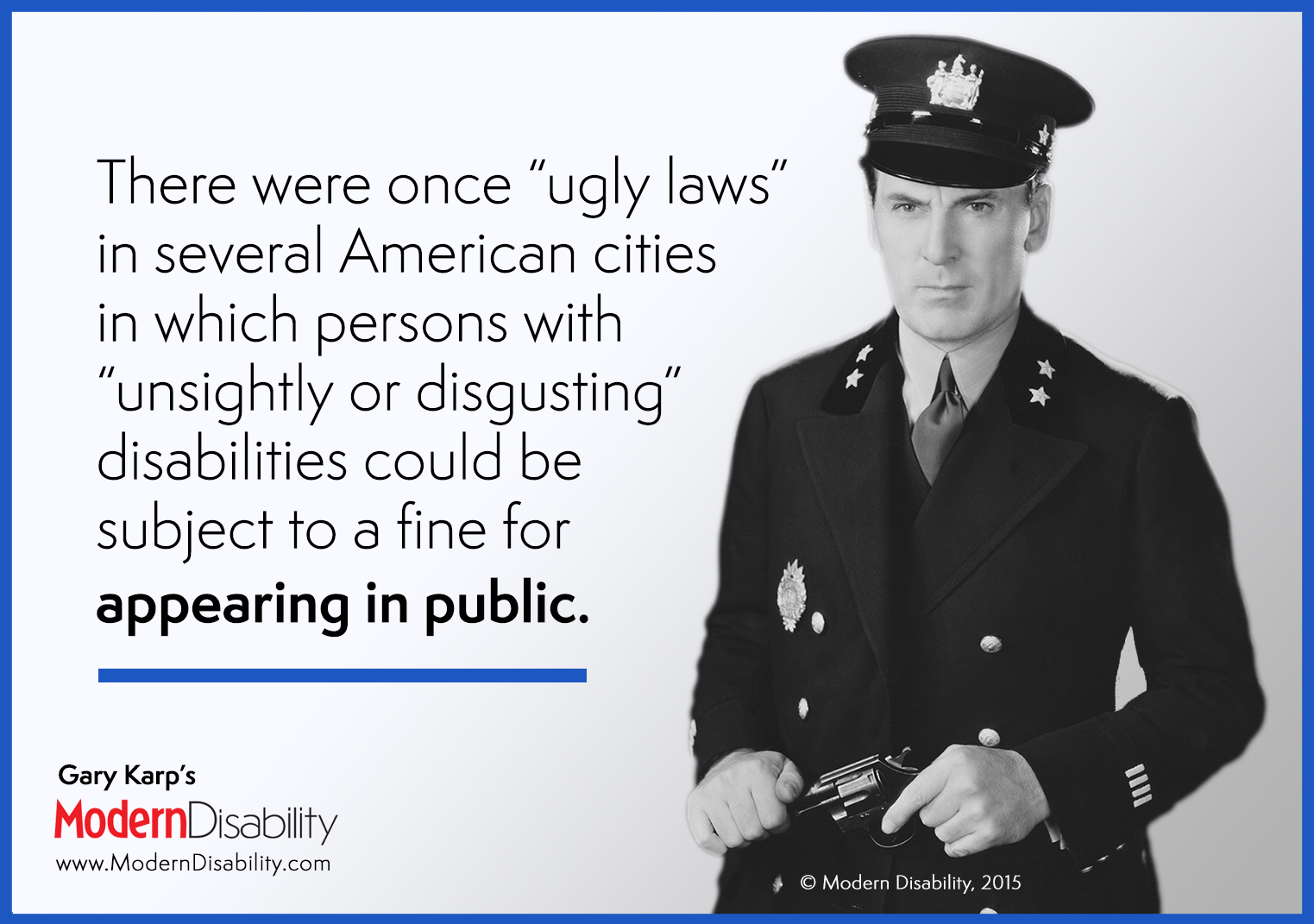 "An old fashioned policeman, and the text ""There were once 'ugly laws' in several American cities in which persons with 'unsightly or disgusting' disabilities could be subject to a fine for appearing in public."""