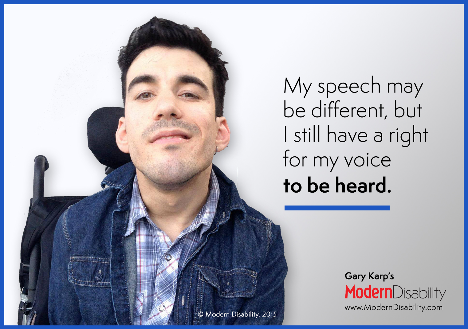 "A young man with a wheelchair headrest behind him, and the text ""My speech may be different, but I still have a right for my voice to be heard."""