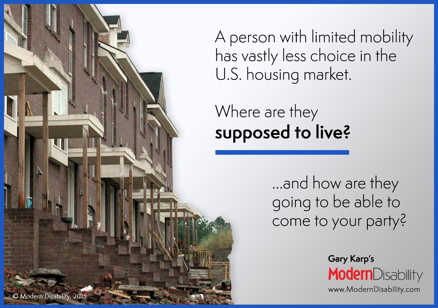 "Townhouses under construction with sets of steps in front of each, and the text ""A person with limited mobility has vastly less choice in the U.S. housing market. Where are they supposed to live? ...and how are they going to be able to come to your party?"""